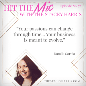 Your passions can change through time... Your business is meant to evolve. - Kamilia Gornia on #hitthemic