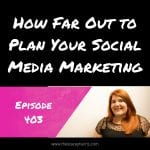 How Far Out to Plan Your Social Media Marketing