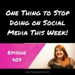 One Thing to Stop Doing on Social Media This Week!