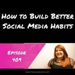 How to Build Better Social Media Habits