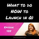 What to do NOW to Launch in Q1
